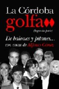 Portada de La Cordoba Golf A Ii: De Balones Y Pitones Con Cosas De Alfonso G Omez