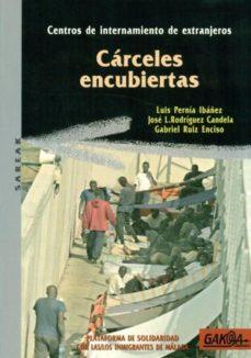 Portada de Carceles Encubiertas: Centros De Internamiento De Extranjeros