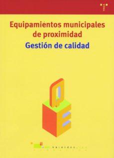 Portada de Equipamientos Municipales De Proximidad: Gestion De Calidad