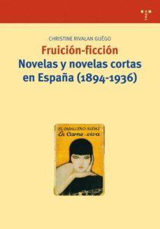 Portada de Fruicion-ficcion Novelas Y Novelas Cortas En España (1894-1936)