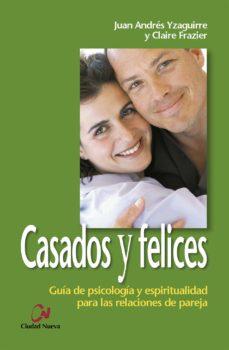 Portada de Casados Y Felices:_guia De Psicologia Y Espiritualidad Para Las R Elaciones De Pareja