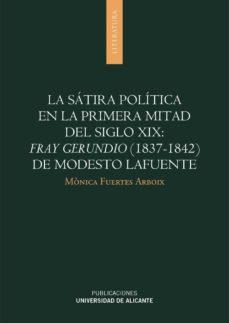 Portada de La Satira Politica En La Primera Mitad Del Siglo Xix: Fray Gerund Io (1837-1842) De Modesto Lafuente