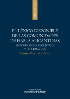 Portada de El Lexico Disponible De Las Comunidades De Habla Alicantinas: Estudio Sociolinguistico Y Diccionarios