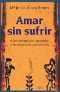 Portada de Amar Sin Sufrir: Ni Los Hombres Son Imposibles, Ni Las Mujeres In Comprensibles