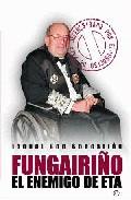 Portada de Fungairiño: El Enemigo De Eta Defenestrado Por El Proceso De Paz
