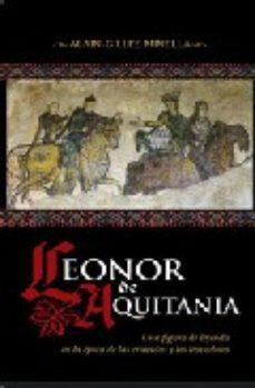 Portada de Leonor De Aquitania: Una Figura De Leyenda En La Epoca De Las Cruzadas Y Los Trovadores
