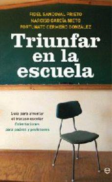 Portada de Triunfar En La Escuela: Guia Para Afrontar El Fracaso Escolar. Or Ientaciones Para Padres Y Profesores