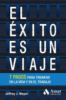 Portada de El Exito Es Un Viaje: 7 Pasos Clave Para Disfrutar En La Vida Y E N El Trabajo