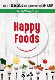 Portada de Happy Foods: Mas De 100 Recetas Para Estar Siempre De Buen Humor