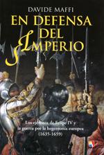 Portada de En Defensa Del Imperio: Los Ejercitos De Felipe Iv Y La Guerra Por La Hegemonia Europea (1635-1659)