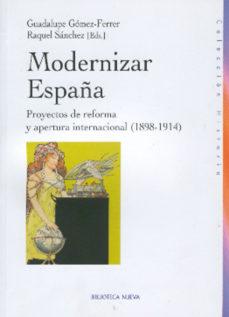 Portada de Modernizar España: Proyectos De Reforma Y Apertura Internacional (1898-1914)