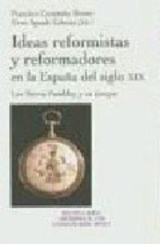 Portada de Ideas Reformistas Y Reformadores En La España Del Siglo Xix: Los Sierra Pambley Y Su Tiempo