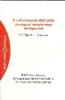 Portada de En El Corazon Del Cielo: Un Viaje Al Misterio Maya Del Popol Vuh