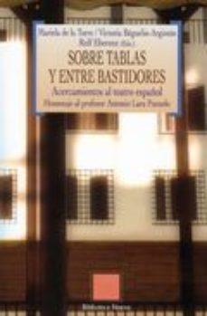 Portada de Sobre Tablas Y Entre Bastidores: Acercamientos Al Teatro Español: Homenaje Al Profesor Antonio Lara Pozuelo