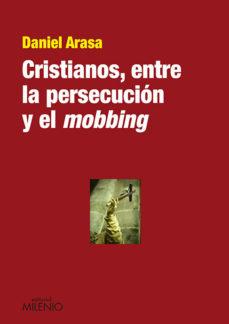 Portada de Cristianos, Entre La Persecucion Y El Mobbing