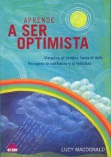 Portada de Aprende A Ser Optimista: Visualiza El Camino Hacia El Exito, Recu Pera La Confianza Y La Felicidad