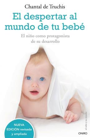 Portada de El Despertar Al Mundo De Tu Bebe: El Niño Como Protagonista De Su Desarrollo