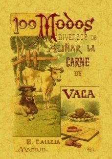Portada de 100 Modos De Aliñar La Carne De Vaca: Formulas Sencillas Y Practi Cas (ed. Facsimil)