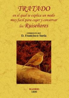 Portada de Tratado En El Cual Se Explica De Un Modo Muy Facil Para Coger Y C Onservar Los Ruiseñores (ed. Facsimil)