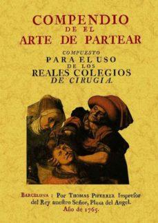 Portada de Compendio De El Arte De Partear: Compuesto Para El Uso De Los Rea Les Colegios De Cirugia (ed. Facsimil)