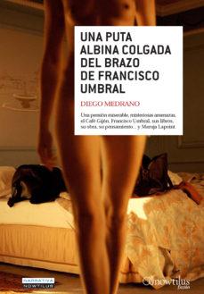 Portada de Una Puta Albina Colgada Del Brazo De Francisco Umbral