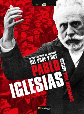 Portada de Pablo Iglesias: La Vida Y La Epoca Del Fundador Del Psoe Y Ugt