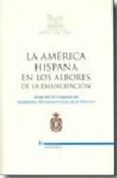Portada de La America Hispana En Los Albores De La Emancipacion (actas Del I X Congreso De Academias Iberoamericanas De La Historia)