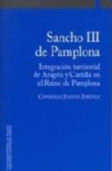 Portada de Sancho Iii De Pamplona: Integracion Territorial De Aragon Y Casti Lla En El Reino De Pamplona