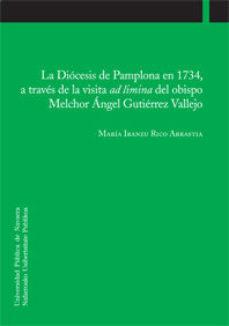 Portada de La Diocesis De Pamplona En 1734, A Traves De La Visita Ad Limina Del Obispo Melchor Angel Gutierrez Vallejo