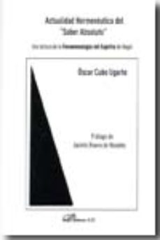 Portada de Actualidad Hermeneutica Del Saber Absoluto: Una Lectura De La Fen Omenologia Del Espiritu De Hegel