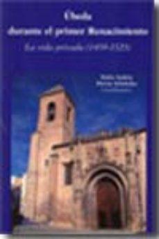 Portada de Ubeda Durante El Primer Renacimiento: La Vida Privada (1459-1525)
