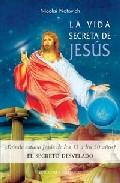 Portada de La Vida Secreta De Jesus: ¿donde Estuvo Jesus De Los 13 A Los 30 Años?: El Secreto Desvelado (2ª Ed.)