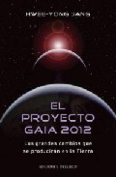 Portada de El Proyecto Gaia 2012: Los Grandes Cambios Que Se Produciran En L A Tierra
