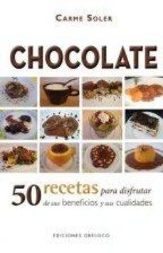 Portada de Chocolate: 50 Recetas Para Disfrutar De Sus Beneficios Y Sus Cual Idades
