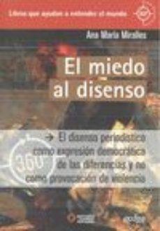 Portada de El Miedo Al Disenso: El Disenso Periodistico Como Expresion Democ Ratica De Las Diferencias Y No Como Provocacion De Violencia