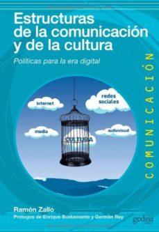 Portada de Estructuras De La Comunicacion Y La Cultura: Politicas Para La Er A Digital