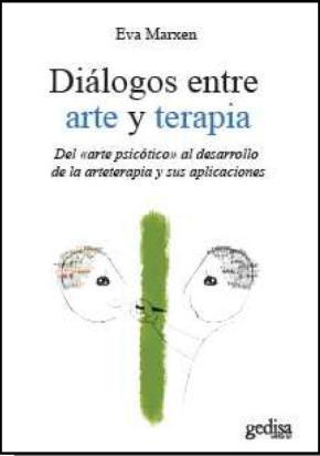Portada de Dialogos Entre Arte Y Terapia: Del Arte Psicotico Al Desarrollo D E La Arteterapia Y Sus Aplicaciones