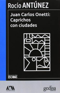 Portada de Juan Carlos Onetti: Caprichos Con Ciudades