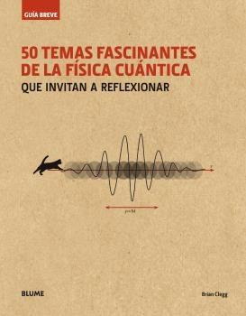 Portada de Guia Breve 50 Temas Fascinantes De La Fisica Cuantica (rustica): Que Invitan A Reflexionar