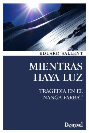 Portada de Mientras Haya Luz: Tragedia En El Nanga Parbat (2ª Ed.)