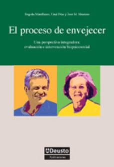 Portada de El Proceso De Envejecer: Una Perspectiva Integradora: Evaluacion E Intervencion Biopsicosocial