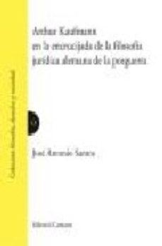 Portada de Arthur Kaufmann En La Encrucijada De La Filosofia Juridica Aleman A De La Posguerra