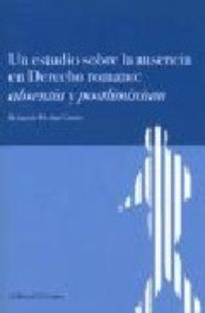 Portada de Un Estudio Sobre La Ausencia En Derecho Romano: Absentia Y Postli Minium