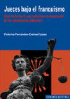 Portada de Jueces Bajo El Franquismo: Once Historias (y Una Nota Sobre La De Puracion De Los Funcionarios Judiciales) (incluye Cd-r)