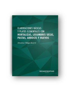 Portada de Elaboraciones Basicas Y Platos Elementales Con Hortalizas, Legumbres Secas, Pastas, Arroces Y Huevos
