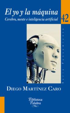 Portada de El Yo Y La Maquina: Cerebro, Mente E Inteligencia Artificial