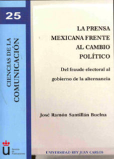 Portada de Prensa Mexicana Frente Al Cambio Politico: Del Fraude Electoral A L Gobierno De La Alternancia
