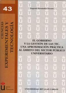 Portada de El Gobierno Y La Gestion De Las Tic. Una Aproximacion Practica Al Ambito Del Sector Publico Universitario