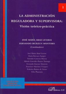 Portada de La Administracion Reguladora Y Supervisora: Vision Teorico-practi Ca