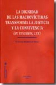 Portada de La Dignidad De Las Macrovictimas Transforma La Justicia Y La Conv Ivencia (in Tenebris, Lux)